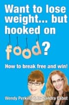 Want to Lose Weight but hooked on food? ebook by Sandra Cabot MD, Wendy Perkins