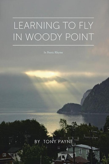 Learning to Fly in Woody Point - In Poetic Rhyme ebook by Tony Payne