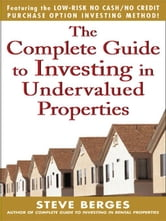 The Complete Guide to Investing in Undervalued Properties ebook by Berges, Steve