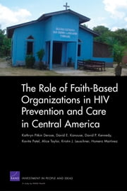 The Role of Faith-Based Organizations in HIV Prevention and Care in Central America ebook by Kathryn Pitkin Derose,David E. Kanouse,David P. Kennedy,Kavita Patel,Alice Taylor