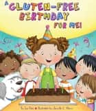 A Gluten-Free Birthday for Me! ebook by Sue Fliess, Jennifer Morris