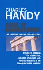 Gods of Management - The Changing Work of Organisations ebook by Charles Handy