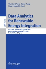 Data Analytics for Renewable Energy Integration - Third ECML PKDD Workshop, DARE 2015, Porto, Portugal, September 11, 2015. Revised Selected Papers ebook by Wei Lee Woon,Zeyar Aung,Stuart Madnick