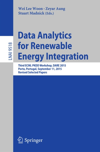 Data Analytics for Renewable Energy Integration - Third ECML PKDD Workshop, DARE 2015, Porto, Portugal, September 11, 2015. Revised Selected Papers ebook by