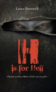 H is for Hell - A thought-provoking collection of dark, unnerving poetry ebook by Lance Barnwell