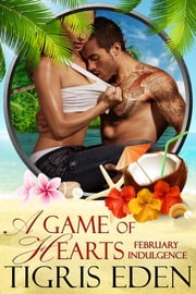 A Game of Hearts - A February Indulgence ebook by Tigris Eden
