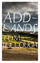 Addlands ebook by Tom Bullough