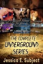 The Complete Underground Series - A Science Fiction Romance Anthology ebook by Jessica E. Subject