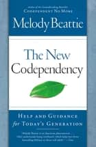 The New Codependency - Help and Guidance for Today's Generation ebook by Melody Beattie