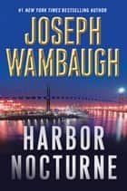 Harbor Nocturne ebook by Joseph Wambaugh