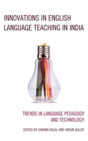 Innovations in English Language Teaching in India - Trends in Language Pedagogy and Technology ebook by Garima Dalal, Varun Gulati, Meryl Siegal,...