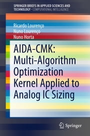 AIDA-CMK: Multi-Algorithm Optimization Kernel Applied to Analog IC Sizing ebook by Ricardo Lourenço,Nuno Lourenço,Nuno Horta