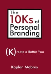The 10Ks of Personal Branding - Create a Better You ebook by Kaplan Mobray