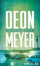 Sieben Tage - Thriller ebook by Deon Meyer, Stefanie Schäfer