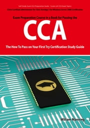 Citrix Certified Administrator for Citrix XenApp 5 for Windows Server 2008 Certification Exam Preparation Course in a Book for Passing the CCA Exam - The How To Pass on Your First Try Certification Study Guide ebook by William Manning