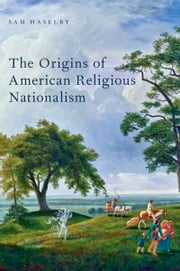 The Origins of American Religious Nationalism ebook by Sam Haselby