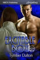 Excitable Boy ebook by Tymber Dalton