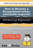 How to Become a Occupational-safety-and-health Inspector ebook by Lenny Lugo