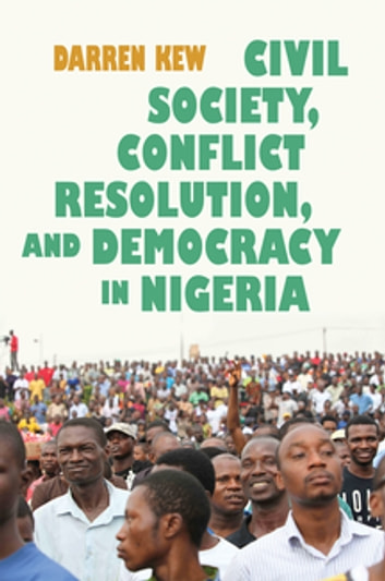 Civil Society, Conflict Resolution, and Democracy in Nigeria ebook by Darren Kew