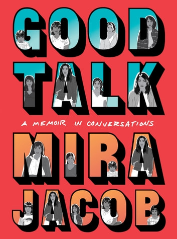 Good Talk - A Memoir in Conversations ebook by Mira Jacob