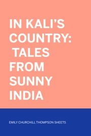 In Kali's Country: Tales from Sunny India ebook by Emily Churchill Thompson Sheets