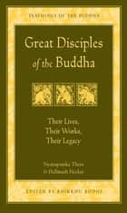 Great Disciples of the Buddha - Their Lives, Their Works, Their Legacy ebook by Nyanaponika Thera, Hellmuth Hecker, Bhikkhu Bodhi