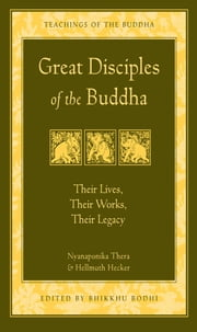 Great Disciples of the Buddha - Their Lives, Their Works, Their Legacy ebook by Nyanaponika Thera,Hellmuth Hecker,Bhikkhu Bodhi