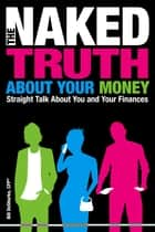 The Naked Truth About Your Money ebook by Bill DeShurko C.F.P.