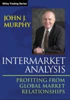 Intermarket Analysis ebook by John J. Murphy