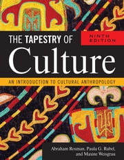 The Tapestry of Culture - An Introduction to Cultural Anthropology ebook by Abraham Rosman, professor emeritus, Banard College, Columbia University,Paula G. Rubel, professor emerita, Barnard College, Columbia University,Maxine K. Weisgrau, Barnard College, Columbia University