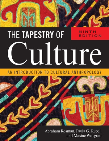 The Tapestry of Culture - An Introduction to Cultural Anthropology ebook by Abraham Rosman, professor emeritus, Banard College, Columbia University,Paula G. Rubel, professor emerita, Barnard College, Columbia University,Maxine Weisgrau, Barnard College, Columbia University