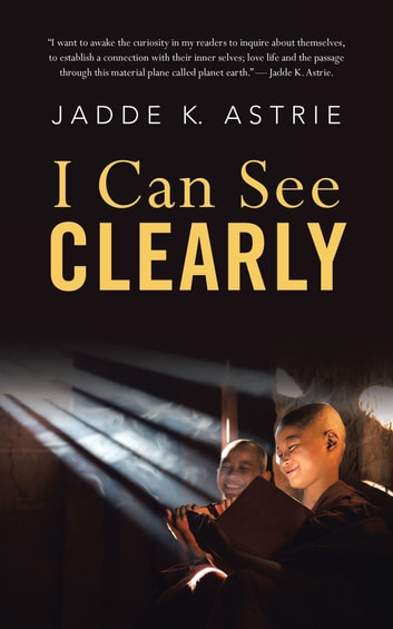 I Can See Clearly ebook by Jadde K. Astrie