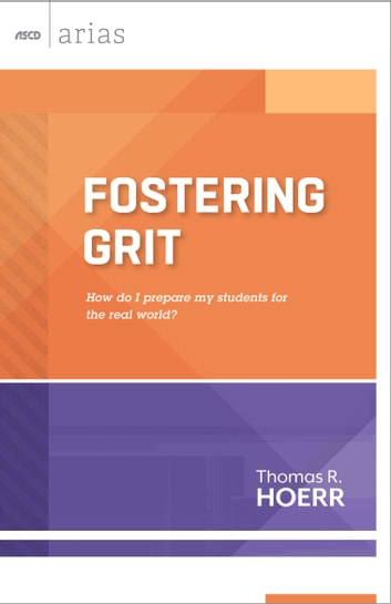 Fostering Grit - How do I prepare my students for the real world? (ASCD Arias) ebook by Thomas R. Hoerr