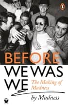 Before We Was We - Madness by Madness ebook by Mike Barson, Mark Bedford, Chris Foreman,...