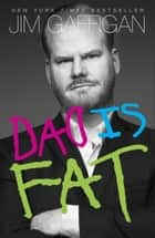 Dad Is Fat ebook by Jim Gaffigan