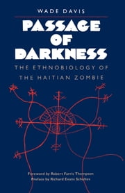 Passage of Darkness - The Ethnobiology of the Haitian Zombie ebook by Wade Davis