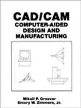 CAD/CAM - Computer-Aided Design and Manufacturing ebook by M. Groover,E. Zimmers