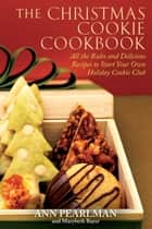 The Christmas Cookie Cookbook - All the Rules and Delicious Recipes to Start Your Own Holiday Cookie Club ebook by Ann Pearlman, Mary Beth Bayer