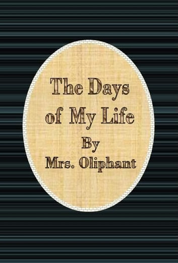 The Days of My Life ebook by Mrs. Oliphant