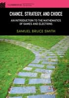 Chance, Strategy, and Choice - An Introduction to the Mathematics of Games and Elections ebook by Samuel Bruce Smith
