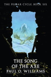 The Song of the Axe - The Pelbar Cycle, Book Six ebook by Paul O. Williams