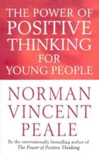 The Power Of Positive Thinking For Young People ebook by Norman Vincent Peale