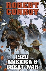 1920: America's Great War ebook by Robert Conroy