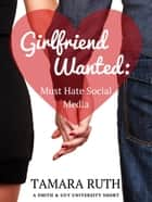 Girlfriend Wanted: Must Hate Social Media ebook by Tamara Ruth