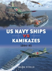 US Navy Ships vs Kamikazes 1944–45 ebook by Mark Stille,Jim Laurier