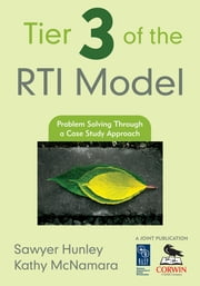 Tier 3 of the RTI Model - Problem Solving Through a Case Study Approach ebook by Sawyer Hunley,Kathleen (Kathy) M. McNamara