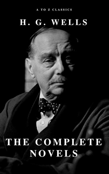 H. G. Wells: The Complete Novels ebook by H. G. Wells,A to Z Classics