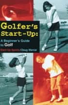 Golfer's Start-Up: A Beginner's Guide to Golf ebook by Doug Werner
