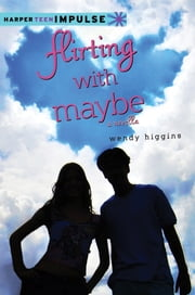 Flirting with Maybe - A Novella ebook by Wendy Higgins