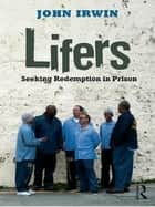 Lifers - Seeking Redemption in Prison ebook by John Irwin